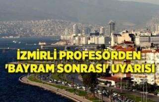 İzmirli profesörden 'Bayram sonrası'...