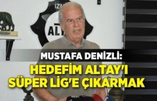 Mustafa Denizli: Hedefim Altay'ı Süper Lig'e...