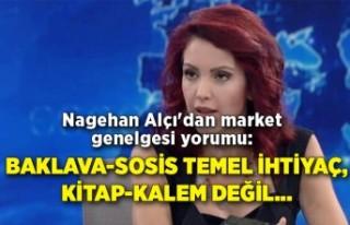Nagehan Alçı'dan market genelgesi yorumu