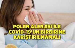 Polen alerjisi ile Covid-19'un birbirine karıştırılmamalı