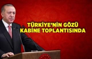 Türkiye'nin gözü Kabine toplantısında