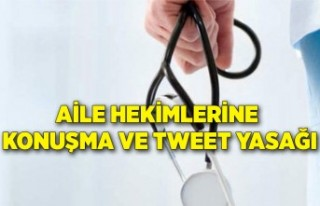 Aile hekimlerine konuşma ve tweet yasağı