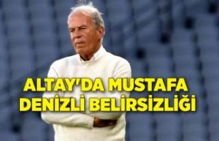 Altay'da Mustafa Denizli belirsizliği