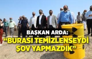 Başkan Arda: 'Temizlenene kadar mücadeleye devam...
