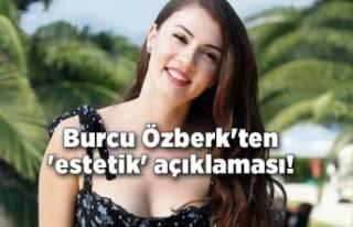 Burcu Özberk'ten 'estetik' açıklaması!