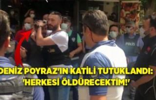 Deniz Poyraz'ın katili tutuklandı: 'Herkesi...