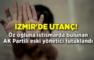 İzmir'de utanç! Öz oğluna istismarda bulunan...