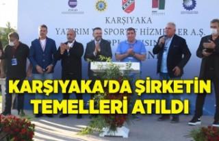 Karşıyaka'da şirketin temelleri atıldı