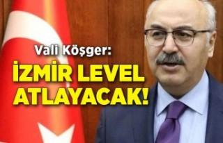 Vali Köşger: İzmir level atlayacak!