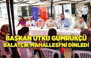 Başkan Utku Gümrükçü Balatçık Mahallesi'ni...