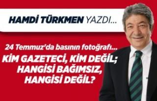 Hamdi Türkmen yazdı: 24 Temmuz'da basının...