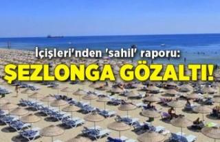 İçişleri'nden 'sahil' raporu: Şezlonga...