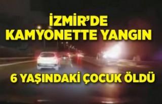 İzmir'de kamyonette çıkan yangında 6 yaşındaki...