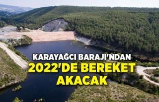 Karayağcı Barajı'ndan 2022'de bereket...