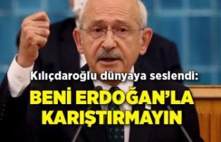 Kılıçdaroğlu dünyaya seslendi: Beni Erdoğan'la...