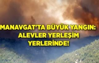 Manavgat'ta büyük yangın: Alevler yerleşim...