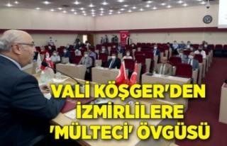Vali Köşger'den İzmirlilere 'mülteci'...