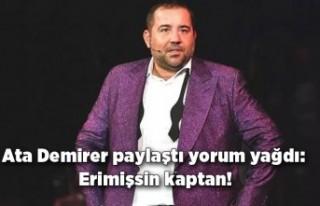 Ata Demirer paylaştı yorum yağdı: Erimişsin kaptan!