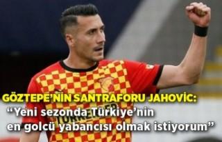 "Göztepe'nin santraforu Jahovic: ""Yeni sezonda..."
