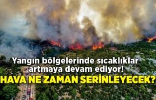 Yangın bölgelerinde sıcaklıklar artmaya devam...