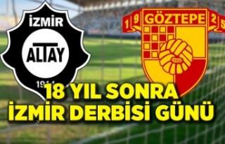 18 yıl sonra İzmir derbisi günü