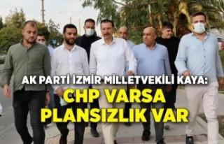 AK Parti İzmir Milletvekili Kaya: CHP varsa plansızlık...