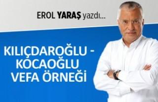 Erol Yaraş yazdı: Kılıçdaroğlu - Kocaoğlu vefa...