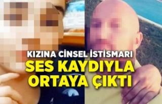 Kızına cinsel istismarı ses kaydıyla ortaya çıktı