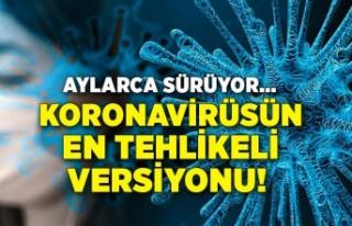 Koronavirüsün en tehlikeli versiyonu! Aylarca sürüyor...
