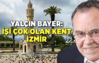 Yalçın Bayer: İşi çok olan kent İzmir