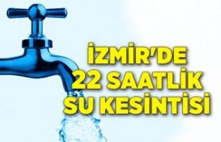 İzmir'de 22 saatlik su kesintisi