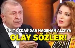 Ümit Özdağ'dan Nagehan Alçı'ya olay sözler!