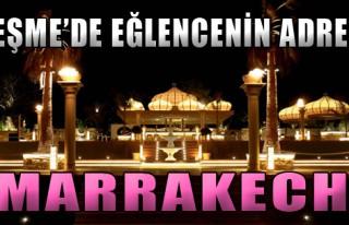 Çeşme'de Eğlencenin Adresi: Marrakech