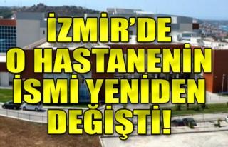 İzmir'de o hastanenin ismi yeniden değişti!