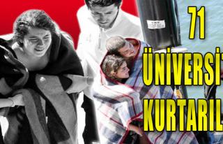 71 Üniversiteli kurtarıldı
