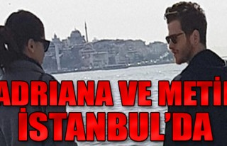 Metin Hara ile Adriana Lima İstanbul'da!