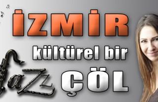 'İzmir, Kültürel Bir Çöl'