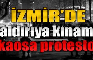 İzmir'de Saldırıya Kınama, Kaosa Protesto