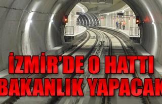 İzmir'de o hattı Bakanlık yapacak