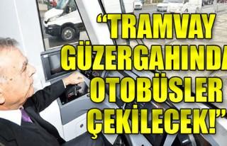 Kocaoğlu: Tramvay güzergahından otobüsler çekilecek!