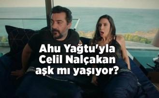 Ahu Yağtu'yla Celil Nalçakan aşk mı yaşıyor?