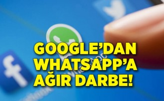 Google'dan WhatsApp'a ağır darbe! Sınırlamaya hazırlanıyor...