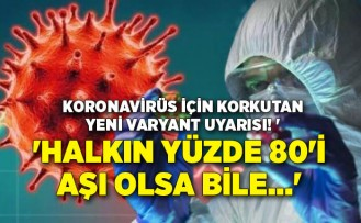 Koronavirüs için korkutan yeni varyant uyarısı! 'Halkın yüzde 80'i aşı olsa bile...'