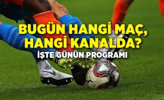 Bugün hangi maç hangi kanalda? İşte günün programı!