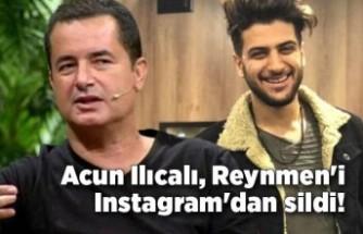 Acun Ilıcalı, Reynmen'i Instagram'dan sildi!