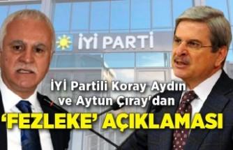 İYİ Partili Koray Aydın ve Aytun Çıray'dan 'fezleke' açıklaması