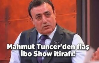 Mahmut Tuncer'den flaş İbo Show itirafı!