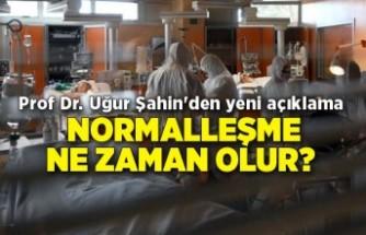 Normalleşme ne zaman olur? Prof Dr. Uğur Şahin'den yeni açıklama