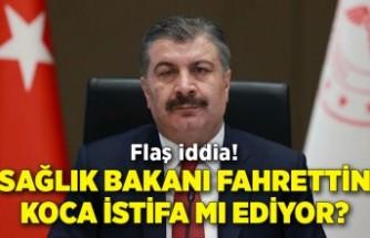 Sağlık Bakanı Fahrettin Koca istifa mı ediyor?