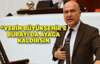"""""""Çürütmeyin, verin Büyükşehir'e burayı da ayağa kaldırsın!"""""""